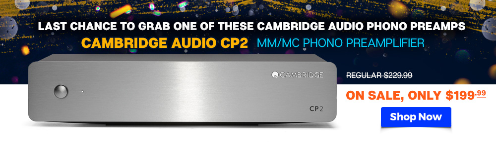 Last Chance to Grab One of These Cambridge Audio Phono Preamps - Cambridge Audio CP2 MM/MC Phono Preamplifier - Regular $229.99, On Sale, Only $199.99 - Shop Now