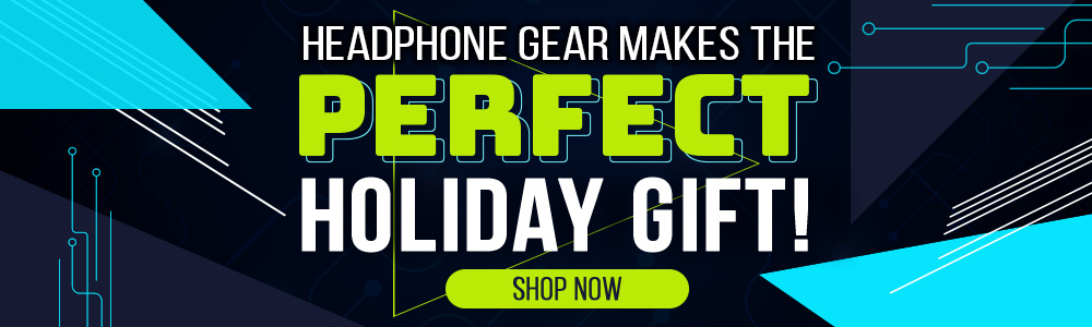 Headphone Gear Makes the Perfect Holiday Gift!