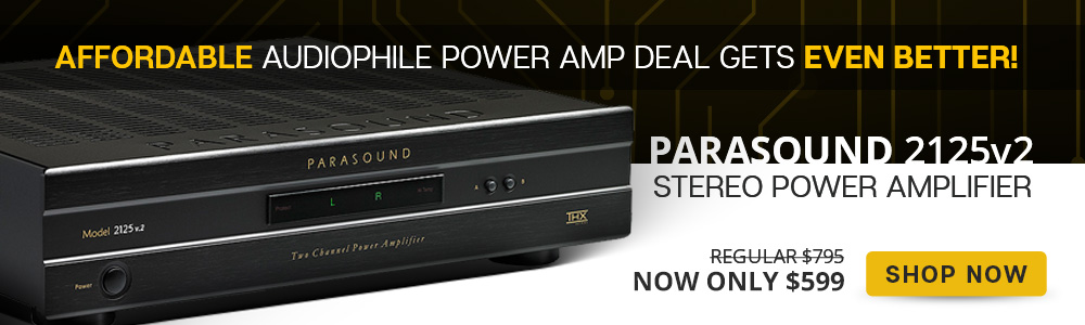 Affordable Audiophile Power Amp Deal Gets Even Better! Parasound 2125v2 Stereo Power Amplifier - Regular $795, Now Only $599 - Shop Now